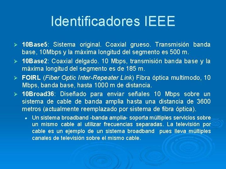 Identificadores IEEE Ø Ø 10 Base 5: Sistema original. Coaxial grueso. Transmisión banda base,
