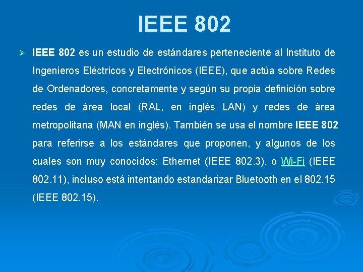 IEEE 802 Ø IEEE 802 es un estudio de estándares perteneciente al Instituto de
