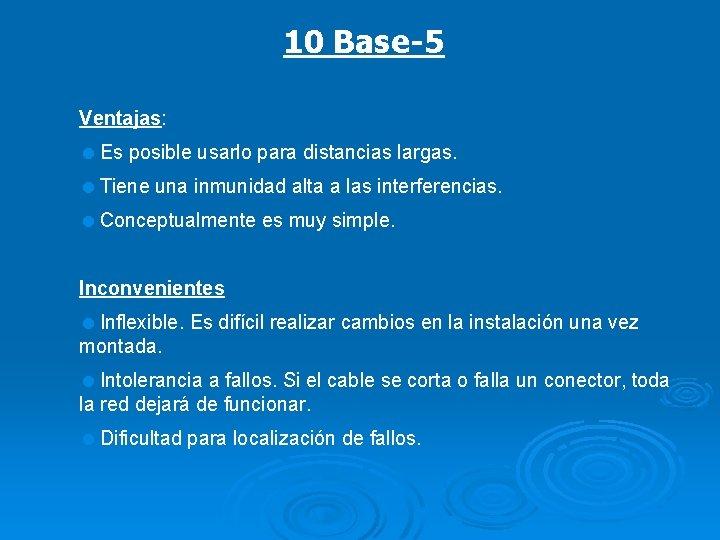 10 Base-5 Ventajas: =Es posible usarlo para distancias largas. =Tiene una inmunidad alta a