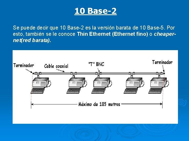 10 Base-2 Se puede decir que 10 Base-2 es la versión barata de 10
