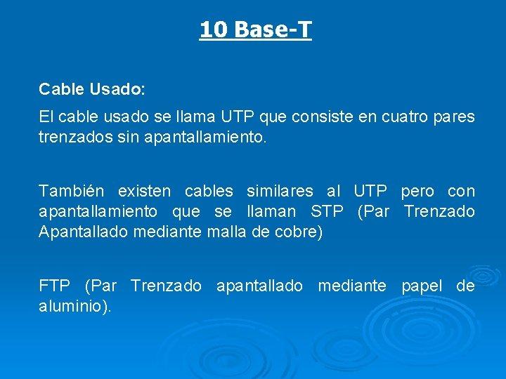 10 Base-T Cable Usado: El cable usado se llama UTP que consiste en cuatro