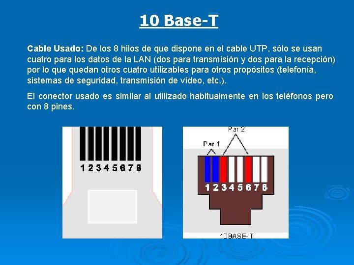 10 Base-T Cable Usado: De los 8 hilos de que dispone en el cable