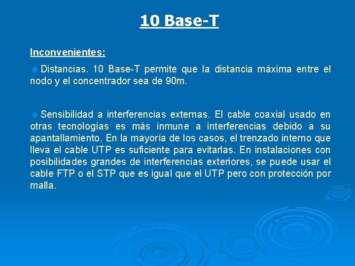 10 Base-T Inconvenientes: =Distancias. 10 Base-T permite que la distancia máxima entre el nodo