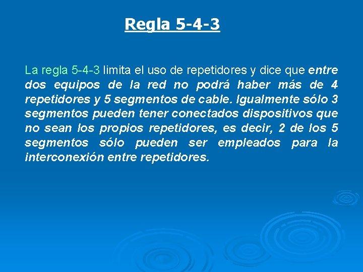 Regla 5 -4 -3 La regla 5 -4 -3 limita el uso de repetidores