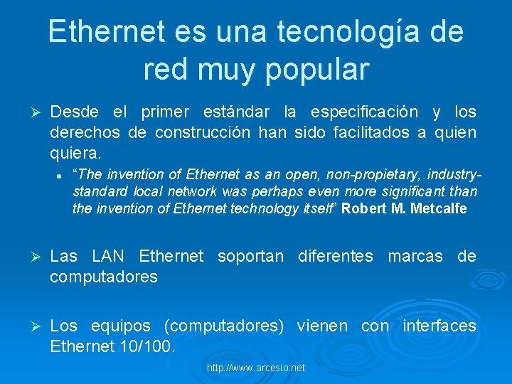 Ethernet es una tecnología de red muy popular Ø Desde el primer estándar la