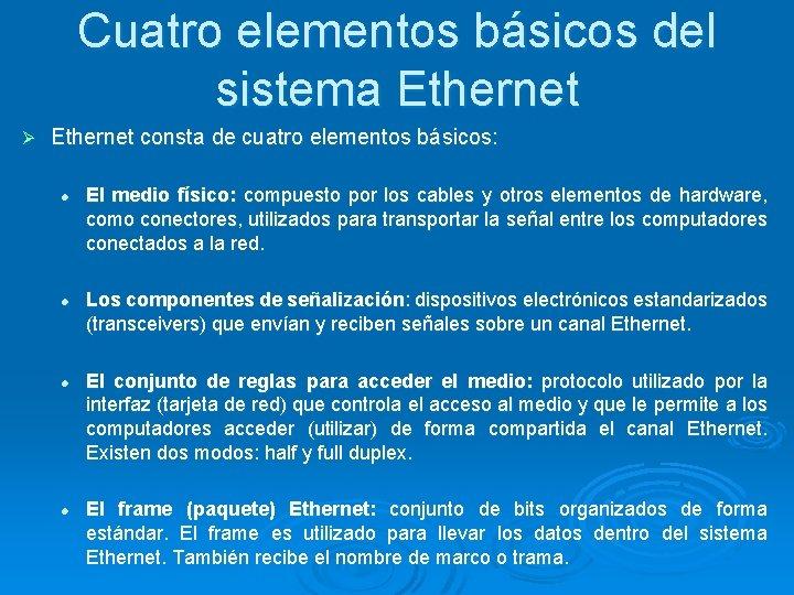 Cuatro elementos básicos del sistema Ethernet Ø Ethernet consta de cuatro elementos básicos: l