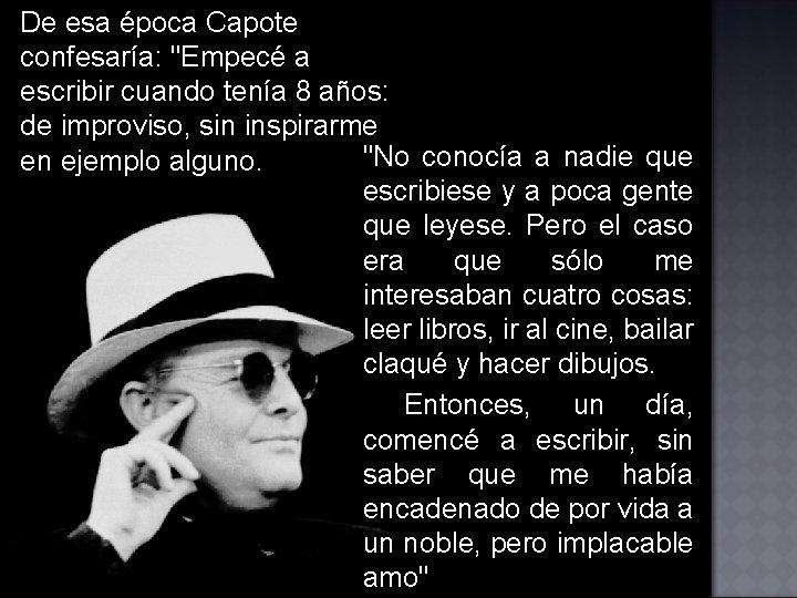 """De esa época Capote confesaría: """"Empecé a escribir cuando tenía 8 años: de improviso,"""