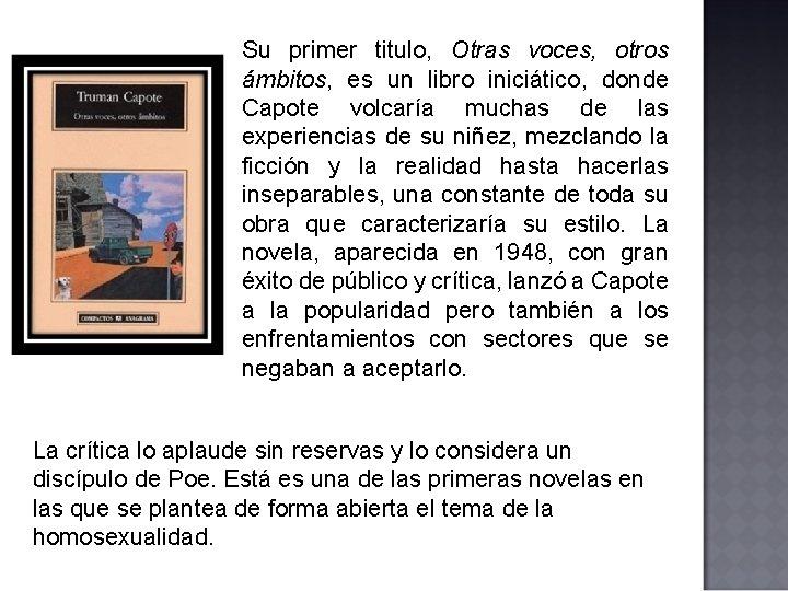Su primer titulo, Otras voces, otros ámbitos, es un libro iniciático, donde Capote volcaría