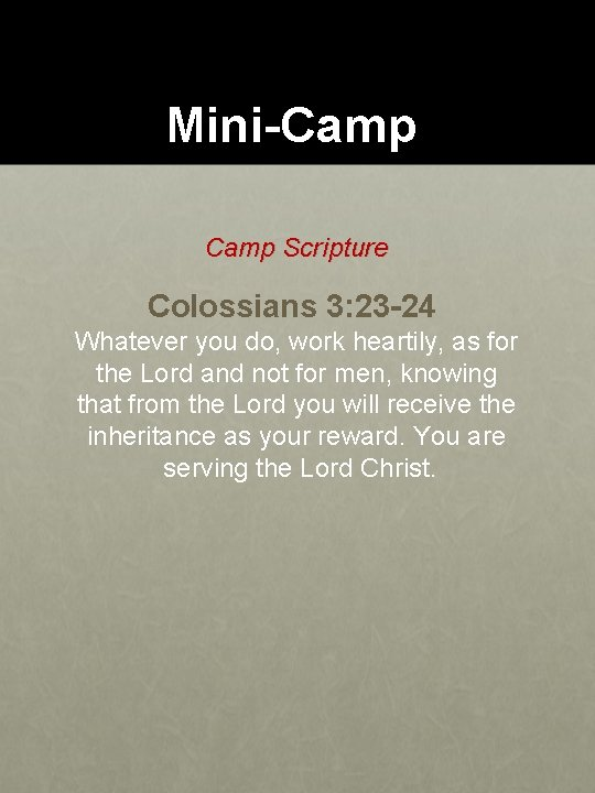 Mini-Camp Scripture Colossians 3: 23 -24 Whatever you do, work heartily, as for the