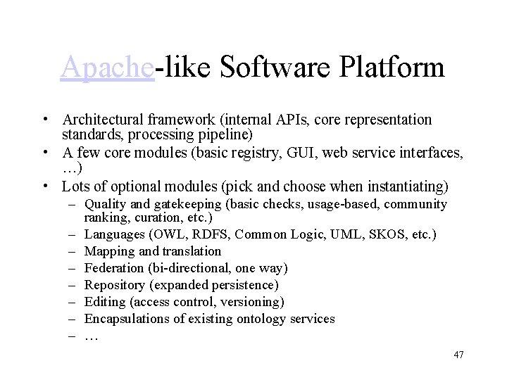 Apache-like Software Platform • Architectural framework (internal APIs, core representation standards, processing pipeline) •
