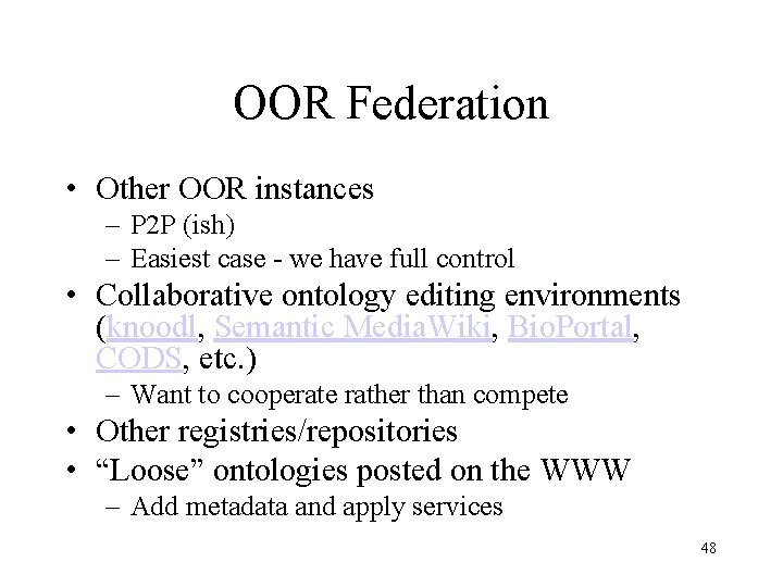 OOR Federation • Other OOR instances – P 2 P (ish) – Easiest case