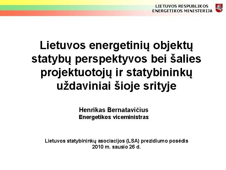LIETUVOS RESPUBLIKOS ENERGETIKOS MINISTERIJA Lietuvos energetinių objektų statybų perspektyvos bei šalies projektuotojų ir statybininkų