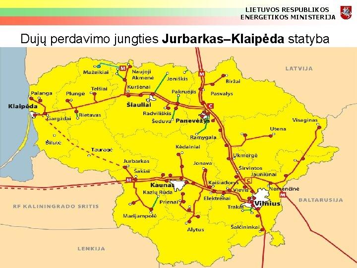 LIETUVOS RESPUBLIKOS ENERGETIKOS MINISTERIJA Dujų perdavimo jungties Jurbarkas–Klaipėda statyba