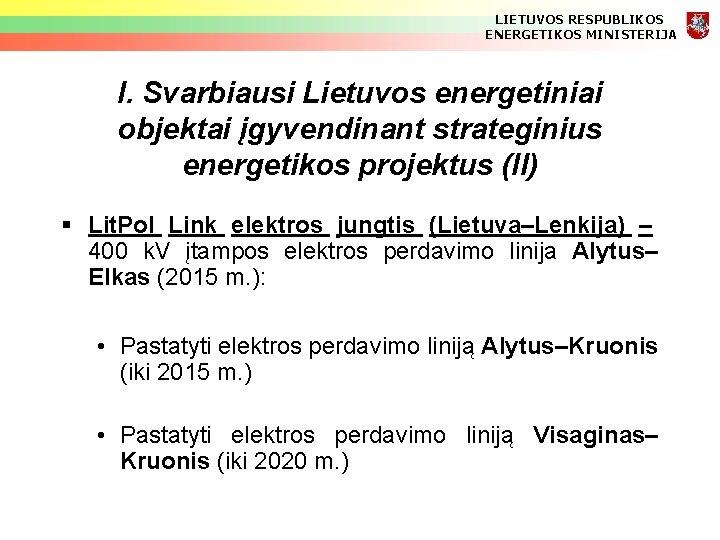 LIETUVOS RESPUBLIKOS ENERGETIKOS MINISTERIJA I. Svarbiausi Lietuvos energetiniai objektai įgyvendinant strateginius energetikos projektus (II)