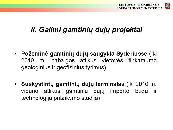 LIETUVOS RESPUBLIKOS ENERGETIKOS MINISTERIJA II. Galimi gamtinių dujų projektai • Požeminė gamtinių dujų saugykla