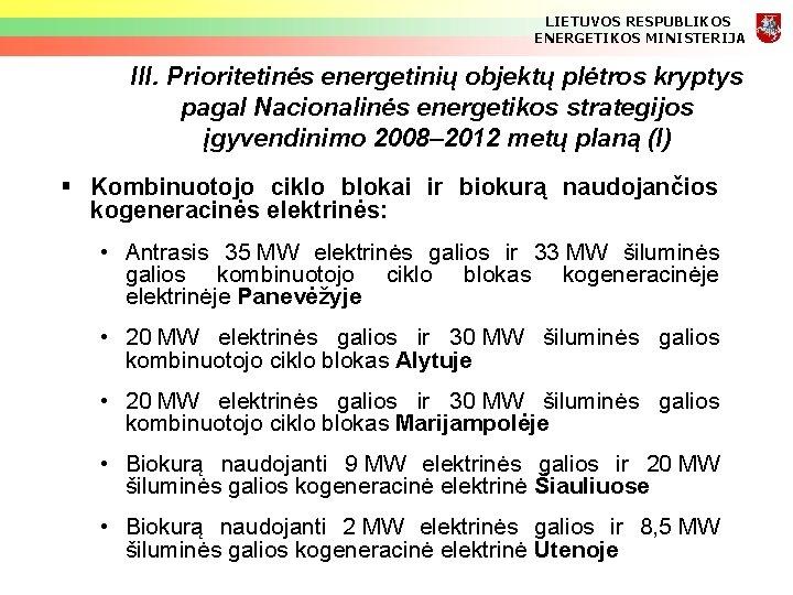 LIETUVOS RESPUBLIKOS ENERGETIKOS MINISTERIJA III. Prioritetinės energetinių objektų plėtros kryptys pagal Nacionalinės energetikos strategijos