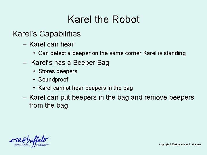 Karel the Robot Karel's Capabilities – Karel can hear • Can detect a beeper