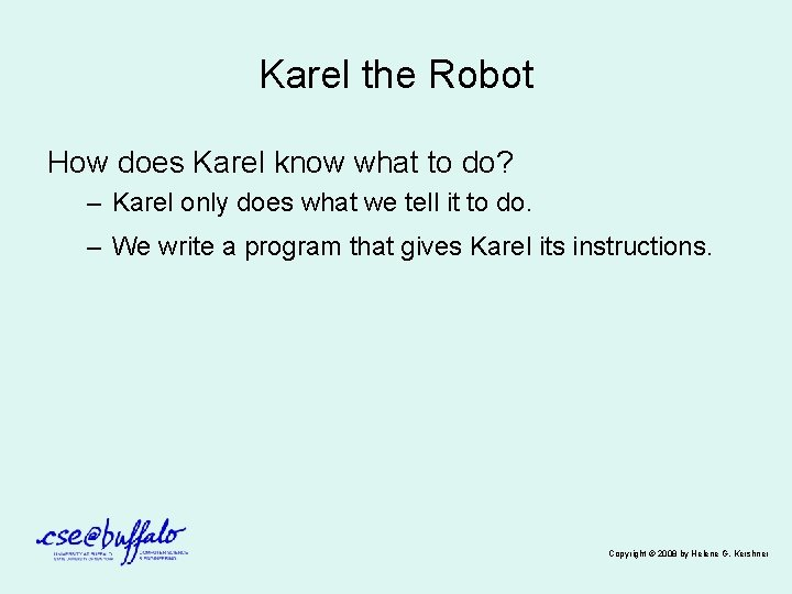 Karel the Robot How does Karel know what to do? – Karel only does