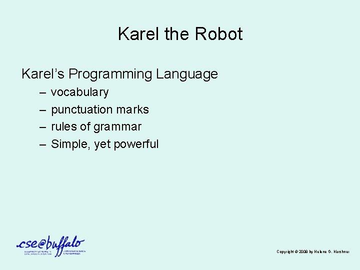 Karel the Robot Karel's Programming Language – – vocabulary punctuation marks rules of grammar
