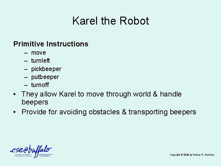 Karel the Robot Primitive Instructions – – – move turnleft pickbeeper putbeeper turnoff •