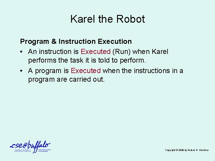 Karel the Robot Program & Instruction Execution • An instruction is Executed (Run) when