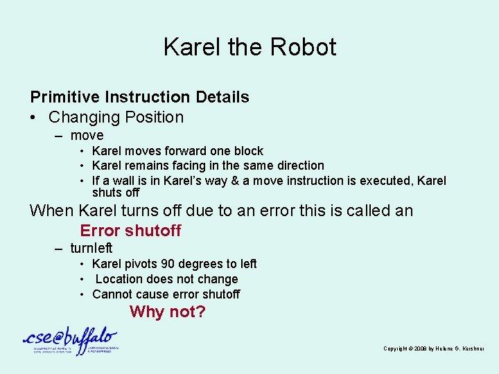 Karel the Robot Primitive Instruction Details • Changing Position – move • Karel moves