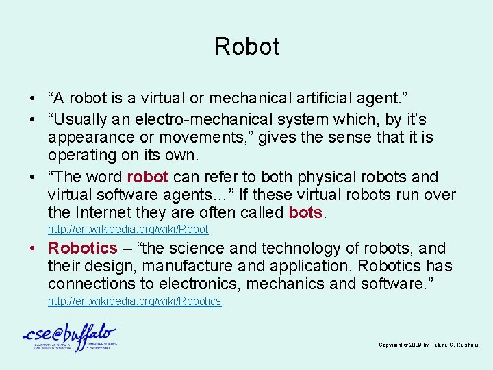 """Robot • """"A robot is a virtual or mechanical artificial agent. """" • """"Usually"""