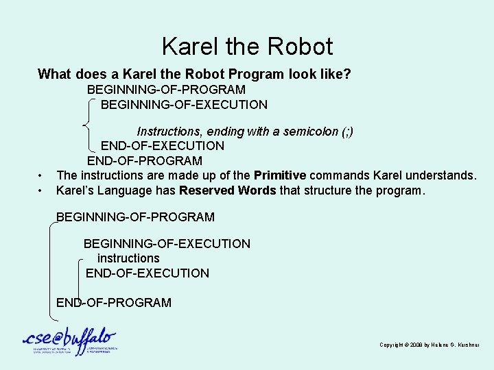 Karel the Robot What does a Karel the Robot Program look like? BEGINNING-OF-PROGRAM BEGINNING-OF-EXECUTION