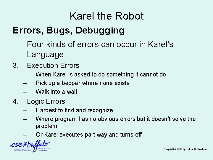 Karel the Robot Errors, Bugs, Debugging Four kinds of errors can occur in Karel's