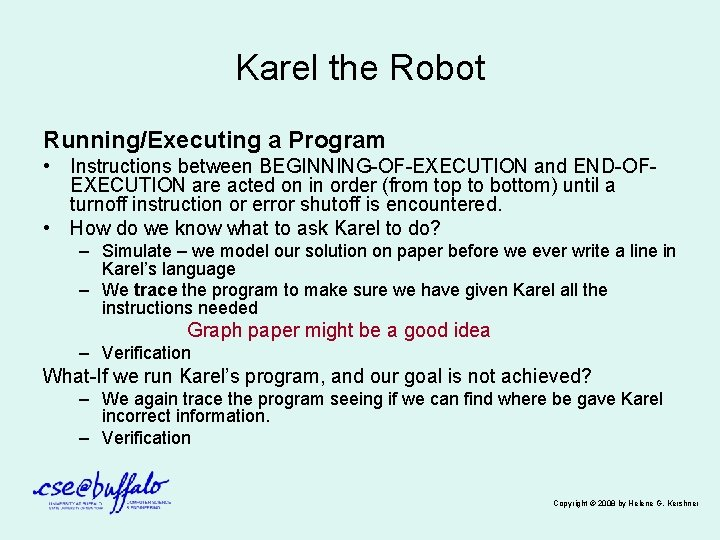 Karel the Robot Running/Executing a Program • Instructions between BEGINNING-OF-EXECUTION and END-OFEXECUTION are acted