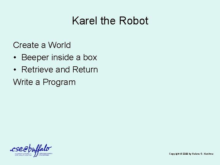 Karel the Robot Create a World • Beeper inside a box • Retrieve and