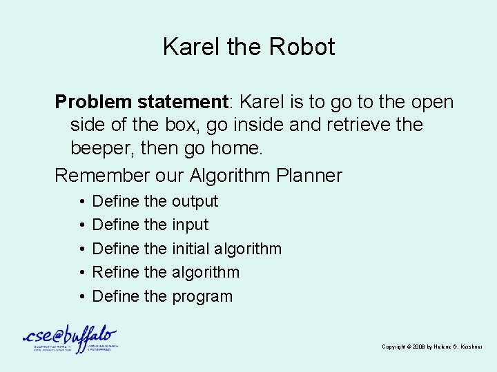 Karel the Robot Problem statement: Karel is to go to the open side of