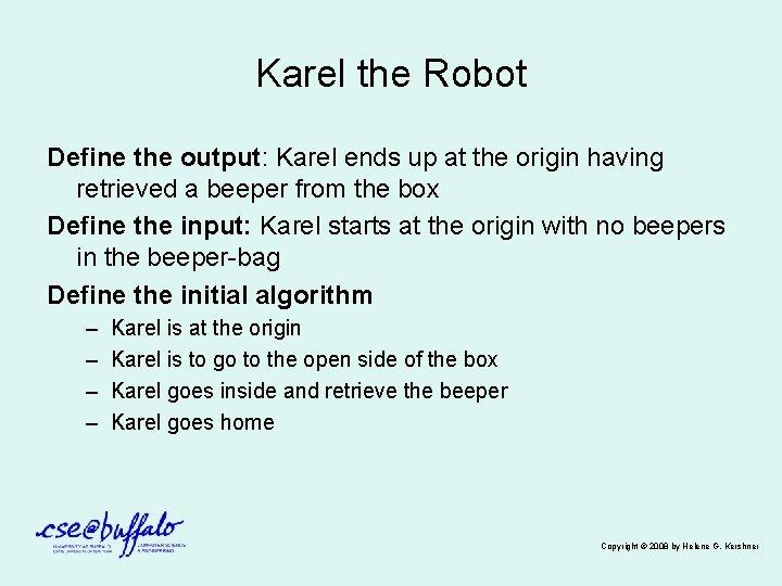 Karel the Robot Define the output: Karel ends up at the origin having retrieved