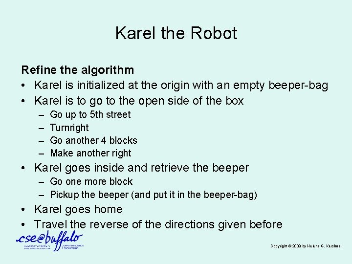 Karel the Robot Refine the algorithm • Karel is initialized at the origin with