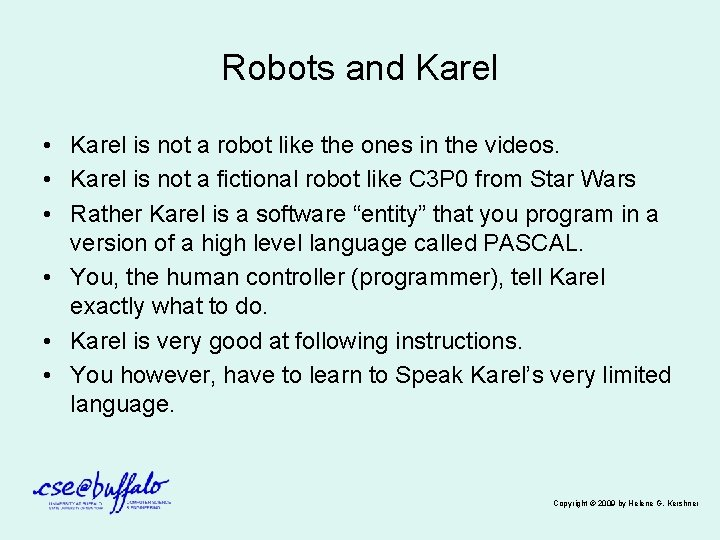 Robots and Karel • Karel is not a robot like the ones in the