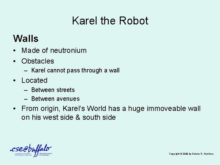 Karel the Robot Walls • Made of neutronium • Obstacles – Karel cannot pass