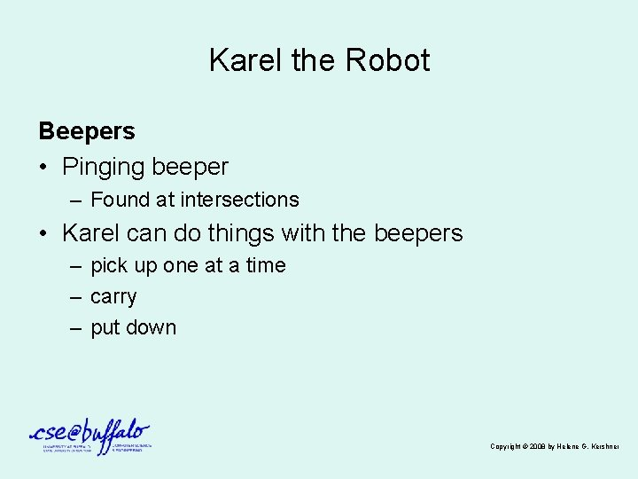 Karel the Robot Beepers • Pinging beeper – Found at intersections • Karel can