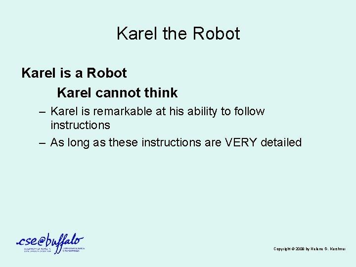 Karel the Robot Karel is a Robot Karel cannot think – Karel is remarkable