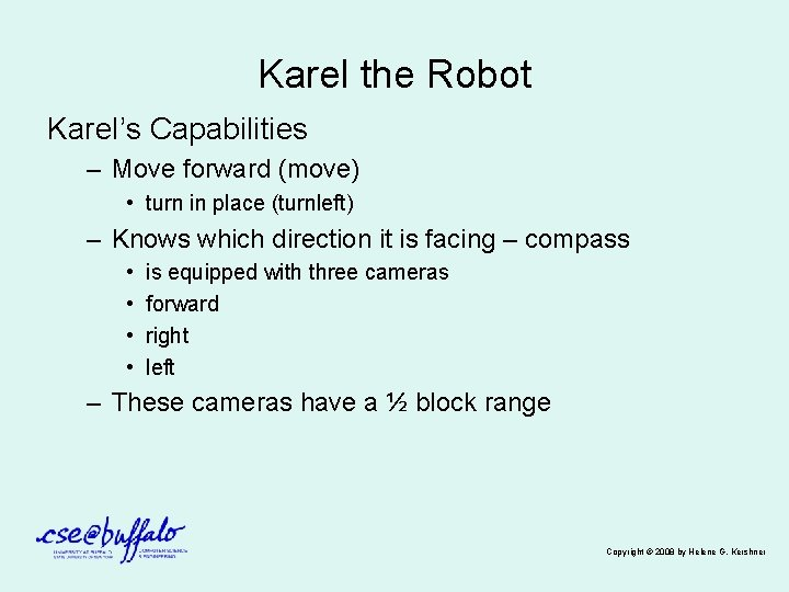 Karel the Robot Karel's Capabilities – Move forward (move) • turn in place (turnleft)