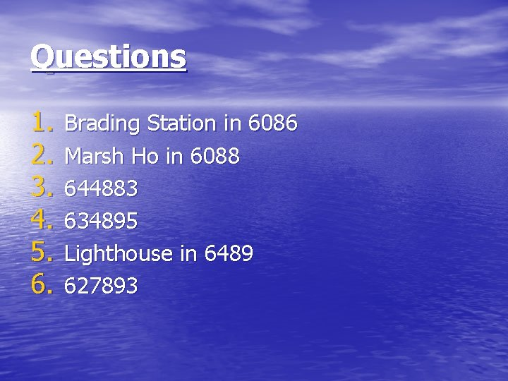 Questions 1. 2. 3. 4. 5. 6. Brading Station in 6086 Marsh Ho in