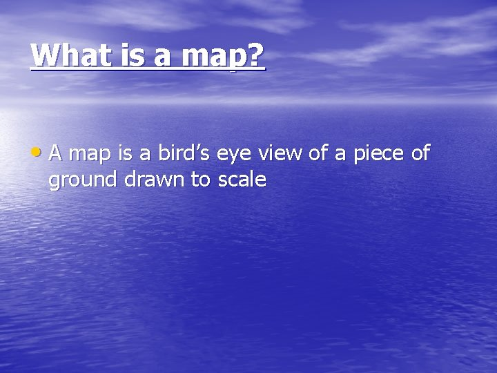 What is a map? • A map is a bird's eye view of a