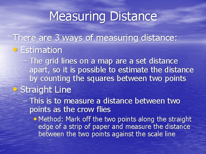 Measuring Distance There are 3 ways of measuring distance: • Estimation – The grid