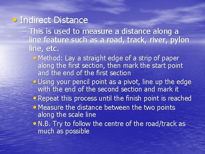 • Indirect Distance – This is used to measure a distance along a