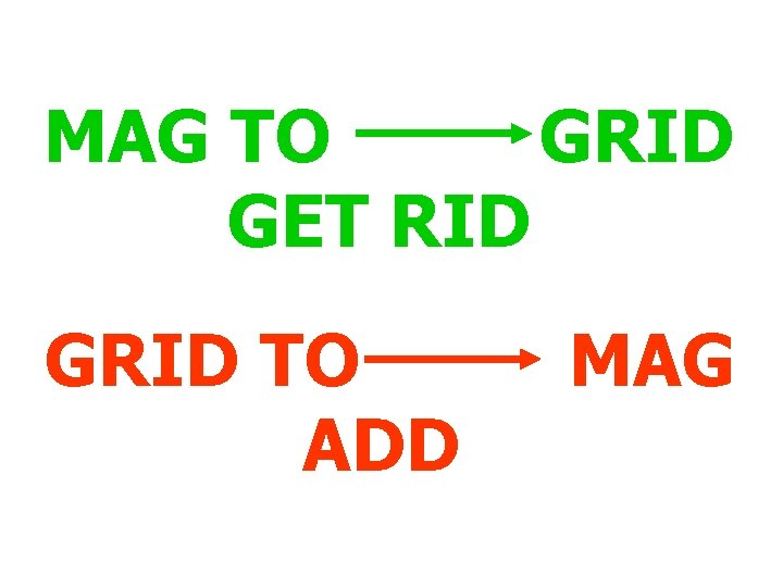 MAG TO GRID GET RID GRID TO ADD MAG
