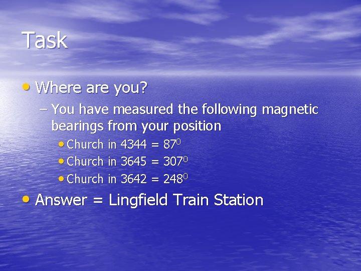 Task • Where are you? – You have measured the following magnetic bearings from