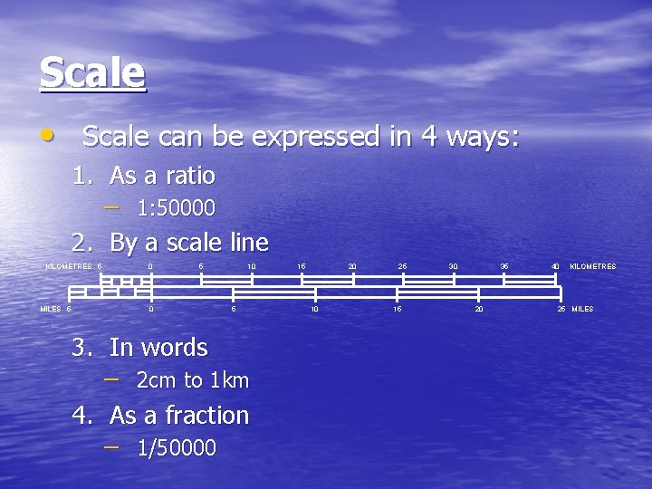 Scale • Scale can be expressed in 4 ways: 1. As a ratio –
