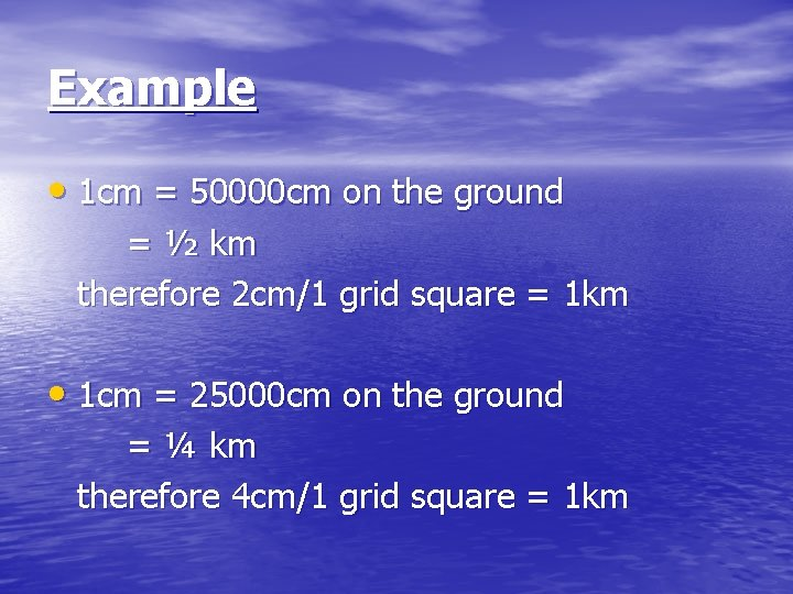Example • 1 cm = 50000 cm on the ground = ½ km therefore