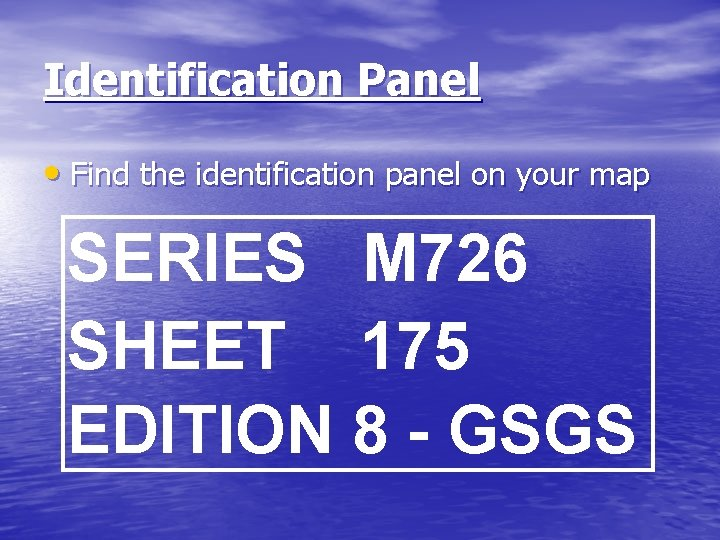 Identification Panel • Find the identification panel on your map SERIES M 726 SHEET