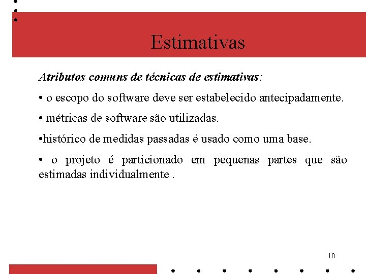 Estimativas Atributos comuns de técnicas de estimativas: • o escopo do software deve ser