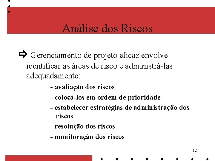 Análise dos Riscos Gerenciamento de projeto eficaz envolve identificar as áreas de risco e